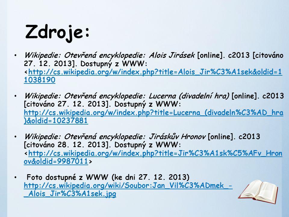 Zdroje: Wikipedie: Otevřená encyklopedie: Alois Jirásek [online].