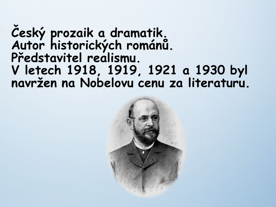 Český prozaik a dramatik. Autor historických románů.
