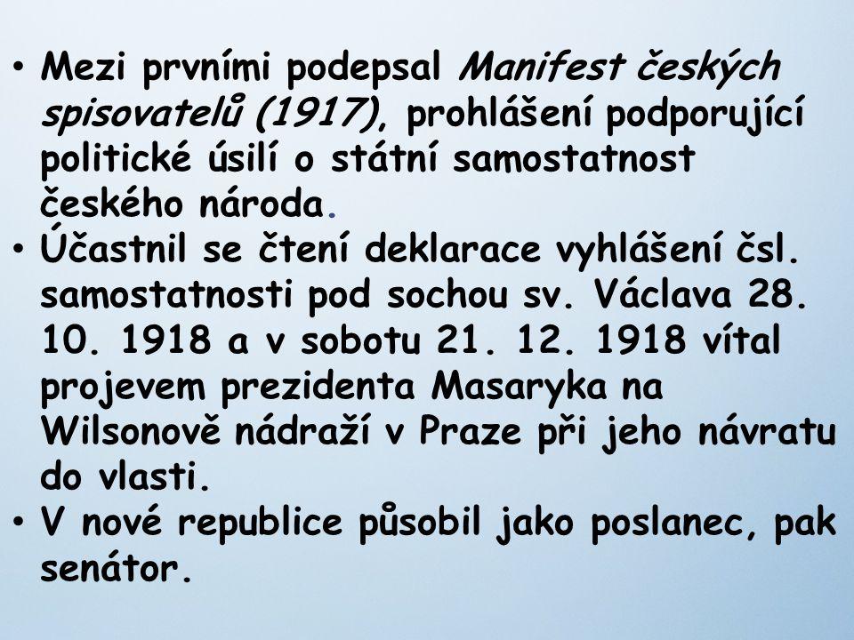 Mezi prvními podepsal Manifest českých spisovatelů (1917), prohlášení podporující politické úsilí o státní samostatnost českého národa.