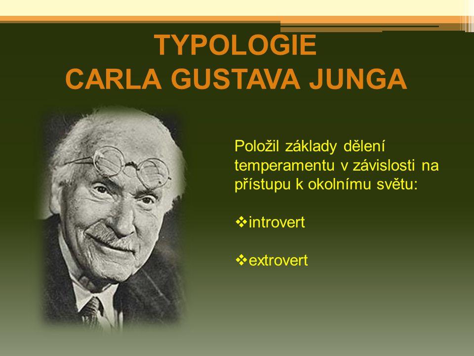 TYPOLOGIE CARLA GUSTAVA JUNGA Položil základy dělení temperamentu v závislosti na přístupu k okolnímu světu:  introvert  extrovert