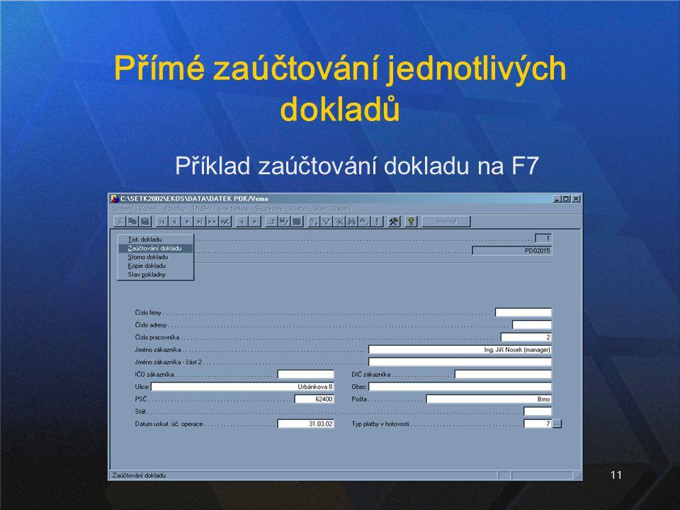 11 Přímé zaúčtování jednotlivých dokladů Příklad zaúčtování dokladu na F7