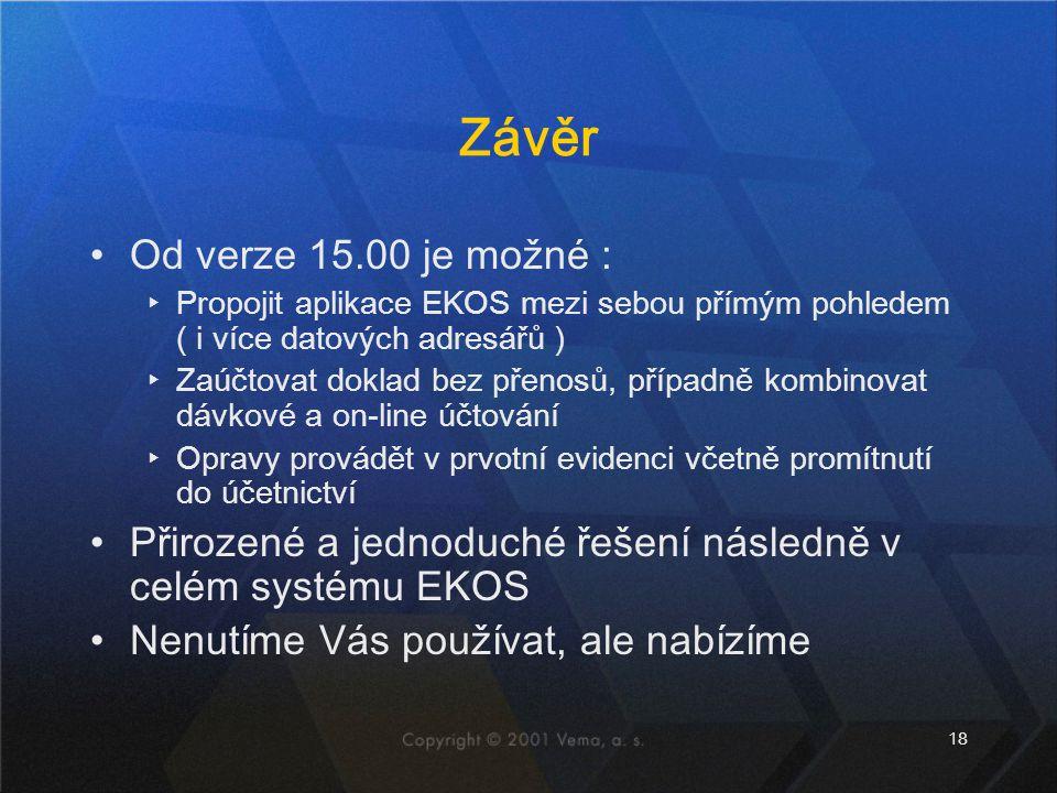 18 Závěr Od verze 15.00 je možné : ▸Propojit aplikace EKOS mezi sebou přímým pohledem ( i více datových adresářů ) ▸Zaúčtovat doklad bez přenosů, příp