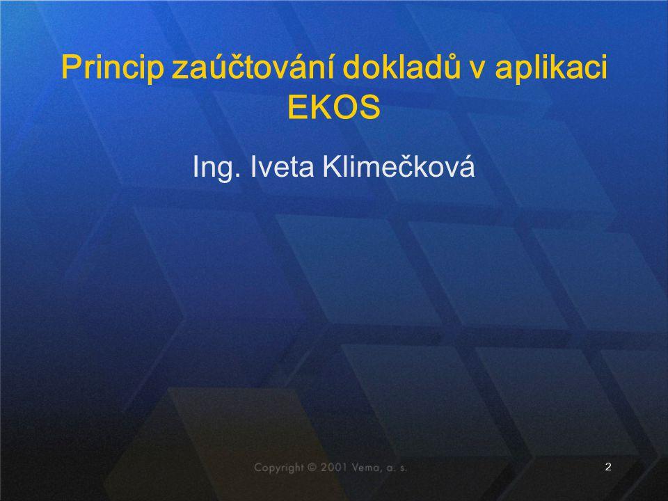 2 Princip zaúčtování dokladů v aplikaci EKOS Ing. Iveta Klimečková