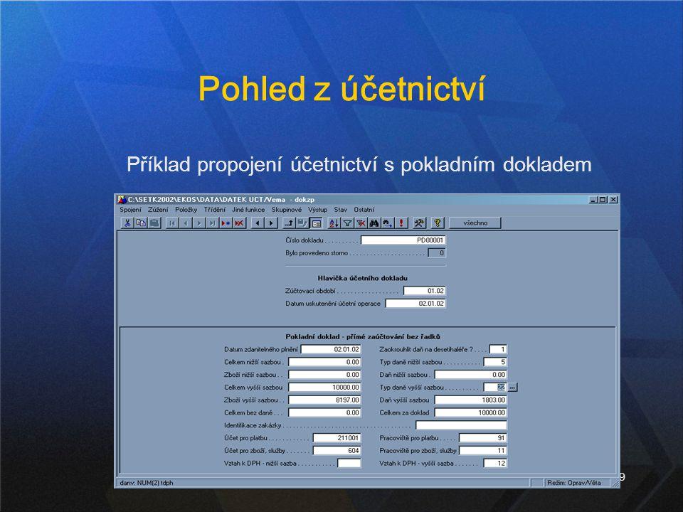 9 Pohled z účetnictví Příklad propojení účetnictví s pokladním dokladem