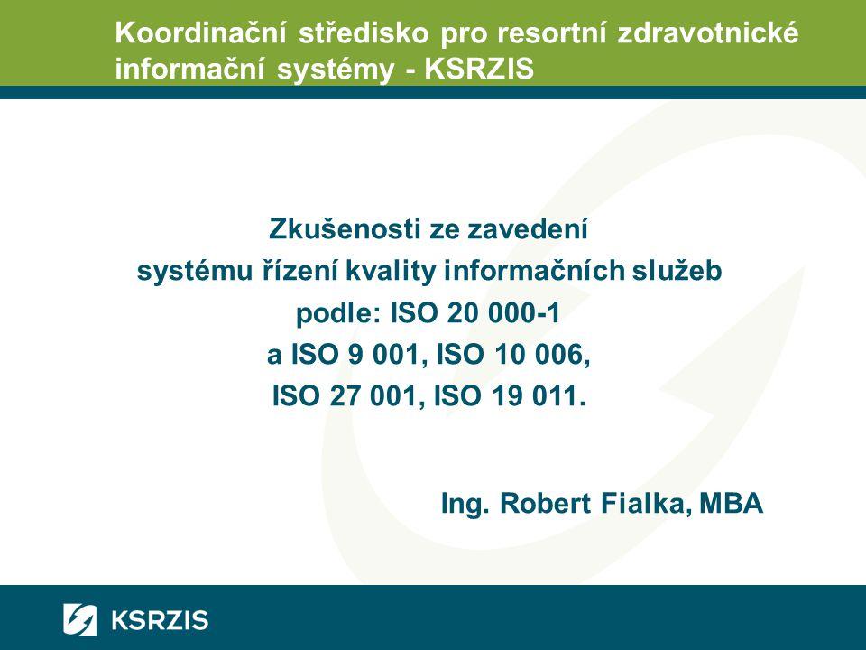 Koordinační středisko pro resortní zdravotnické informační systémy - KSRZIS Zkušenosti ze zavedení systému řízení kvality informačních služeb podle: I