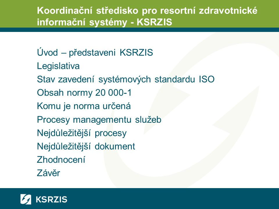 Koordinační středisko pro resortní zdravotnické informační systémy - KSRZIS Úvod – představeni KSRZIS Legislativa Stav zavedení systémových standardu