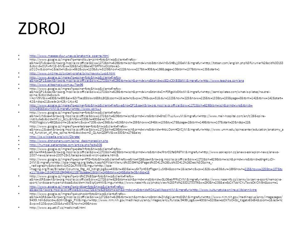 ZDROJ http://www.masaze-dvur.unas.cz/anatomie_operna.html http://www.google.cz/imgres?q=mandibula+joint+foto&hl=cs&client=firefox- a&hs=QTv&sa=X&rls=o