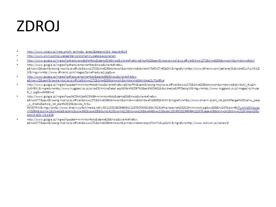ZDROJ http://www.cojeco.cz/index.php?s_term=&s_lang=2&detail=1&id_desc=54519 http://www.prvni-pomoc.webgarden.cz/zlomeniny-patere-a-poraneni http://ww