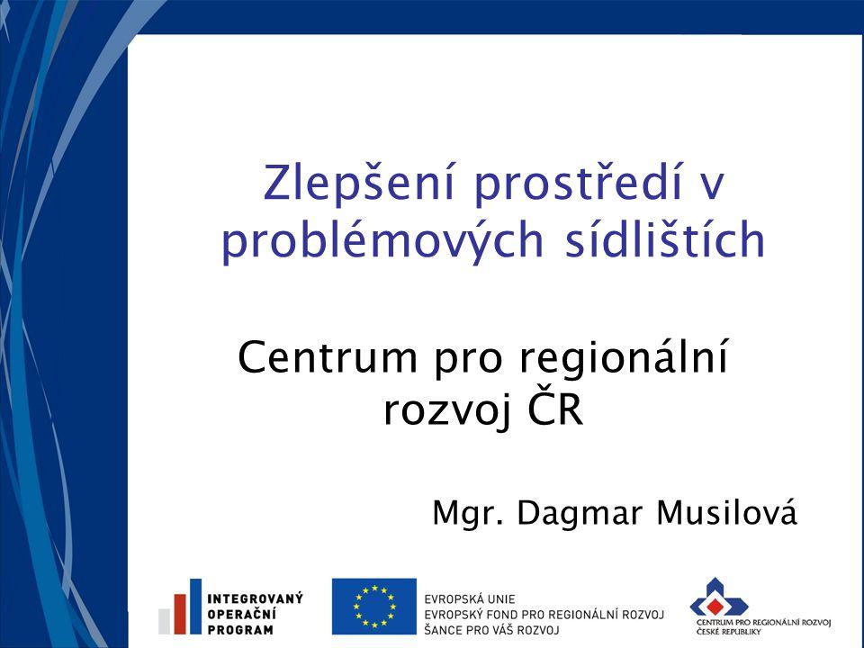 Zlepšení prostředí v problémových sídlištích Centrum pro regionální rozvoj ČR Mgr. Dagmar Musilová