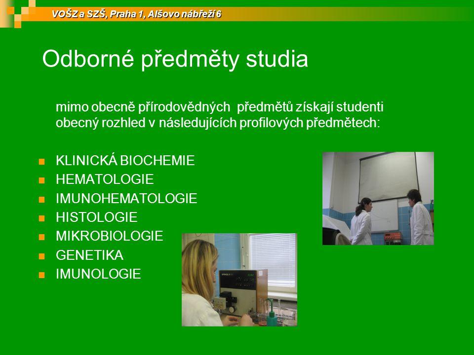 Odborné předměty studia mimo obecně přírodovědných předmětů získají studenti obecný rozhled v následujících profilových předmětech: KLINICKÁ BIOCHEMIE HEMATOLOGIE IMUNOHEMATOLOGIE HISTOLOGIE MIKROBIOLOGIE GENETIKA IMUNOLOGIE VOŠZ a SZŠ, Praha 1, Alšovo nábřeží 6