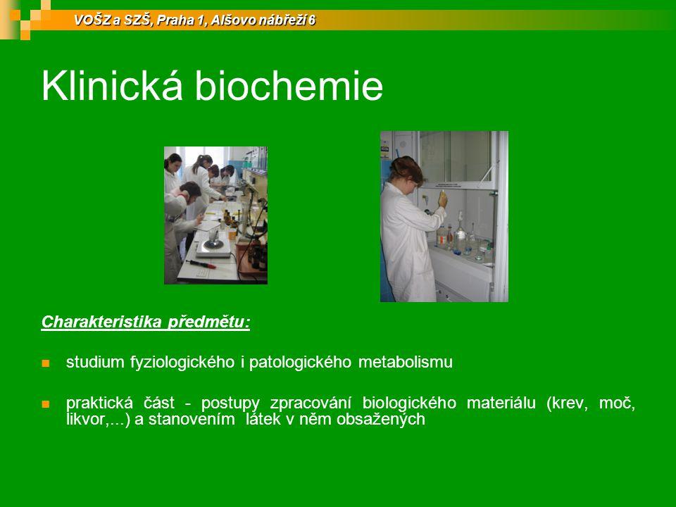 Klinická biochemie Charakteristika předmětu: studium fyziologického i patologického metabolismu praktická část - postupy zpracování biologického mater