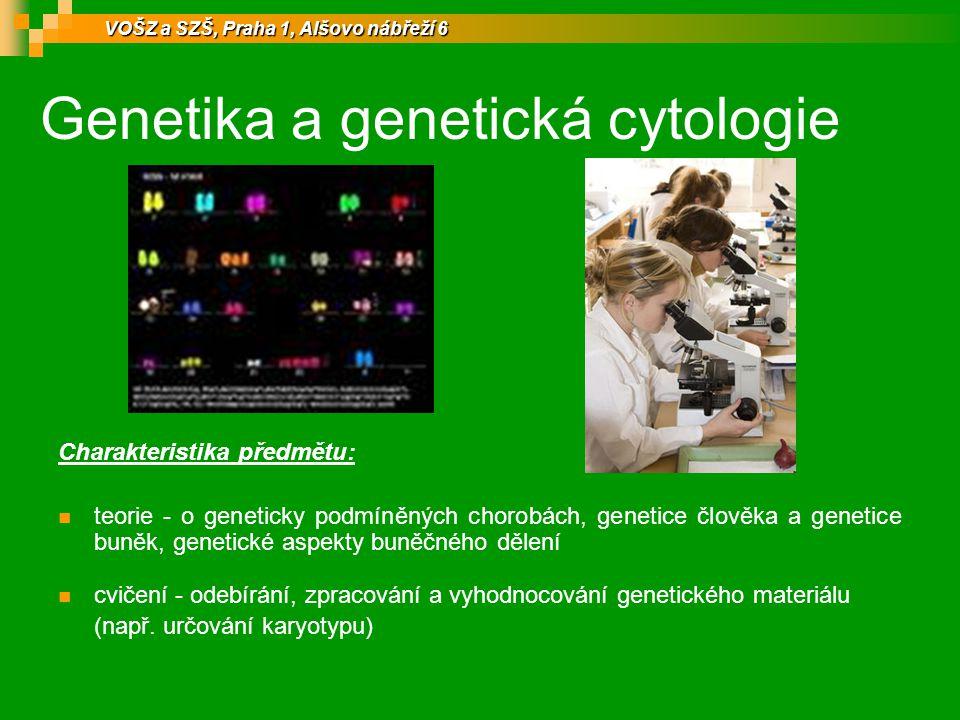 Genetika a genetická cytologie Charakteristika předmětu: teorie - o geneticky podmíněných chorobách, genetice člověka a genetice buněk, genetické aspe