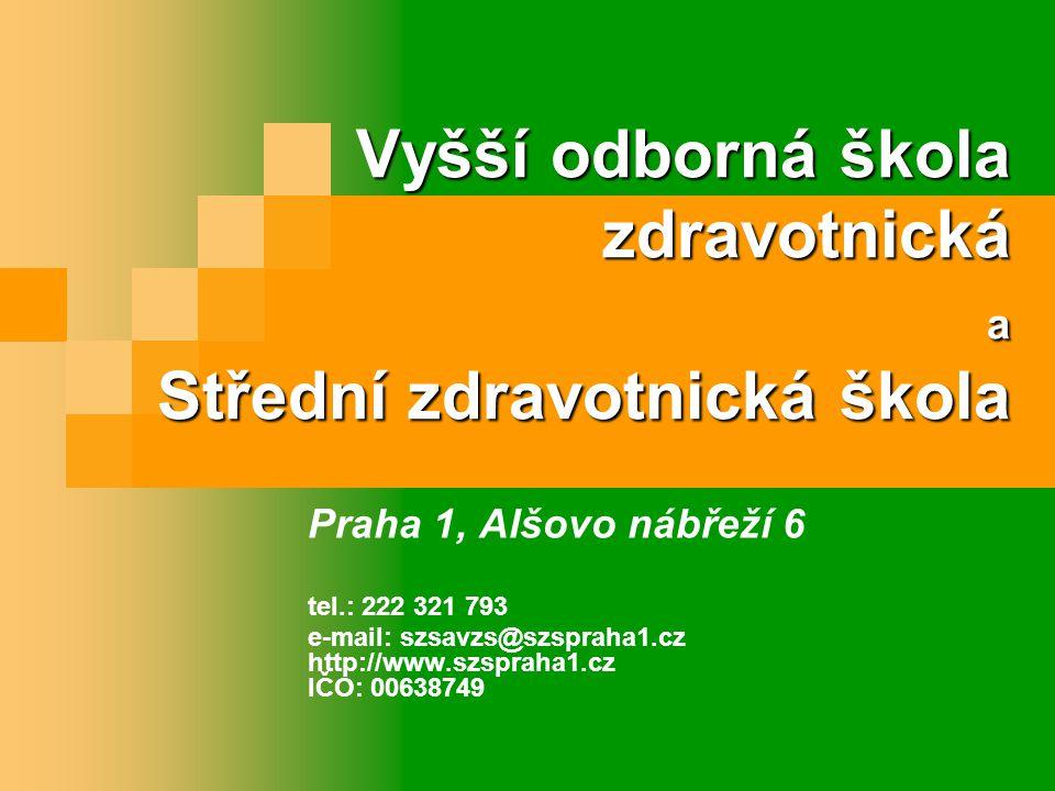Vyšší odborná škola zdravotnická a Střední zdravotnická škola Praha 1, Alšovo nábřeží 6 tel.: 222 321 793 e-mail: szsavzs@szspraha1.cz http://www.szspraha1.cz IČO: 00638749