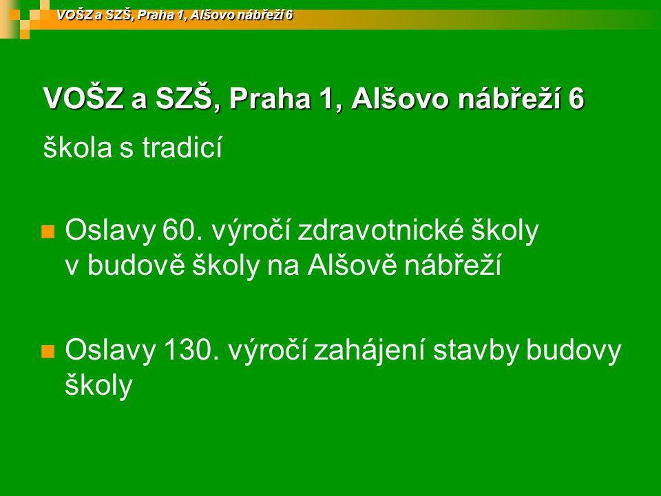 VOŠZ a SZŠ, Praha 1, Alšovo nábřeží 6 VOŠZ a SZŠ, Praha 1, Alšovo nábřeží 6 škola s tradicí Oslavy 60.