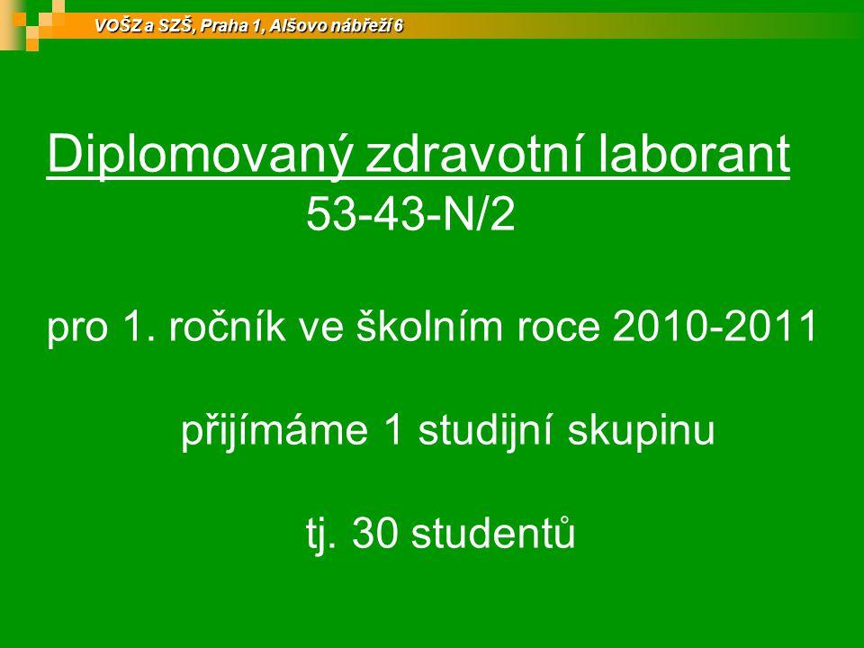 Diplomovaný zdravotní laborant 53-43-N/2 pro 1. ročník ve školním roce 2010-2011 přijímáme 1 studijní skupinu tj. 30 studentů VOŠZ a SZŠ, Praha 1, Alš