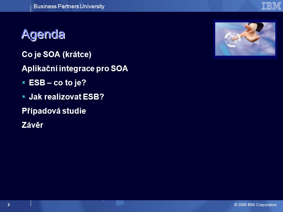 Business Partners University © 2008 IBM Corporation 2 Agenda Co je SOA (krátce) Aplikační integrace pro SOA  ESB – co to je.