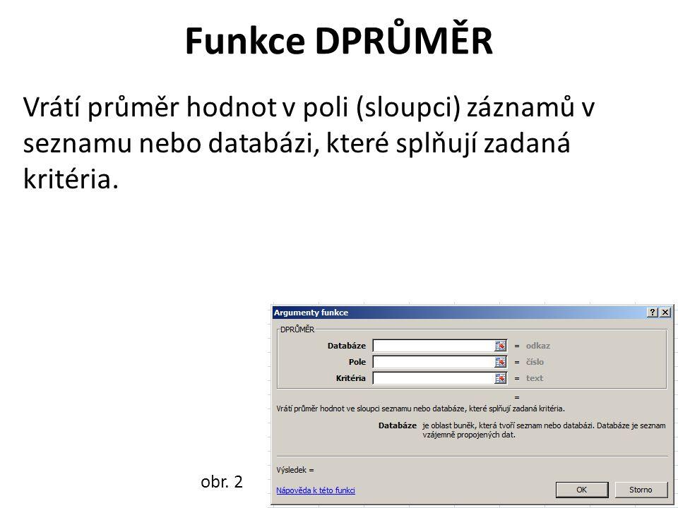 Funkce DPRŮMĚR Vrátí průměr hodnot v poli (sloupci) záznamů v seznamu nebo databázi, které splňují zadaná kritéria.