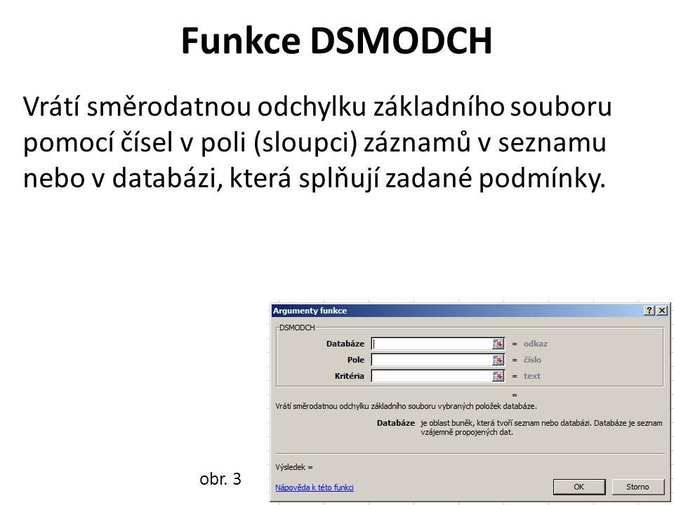 Funkce DSMODCH Vrátí směrodatnou odchylku základního souboru pomocí čísel v poli (sloupci) záznamů v seznamu nebo v databázi, která splňují zadané podmínky.