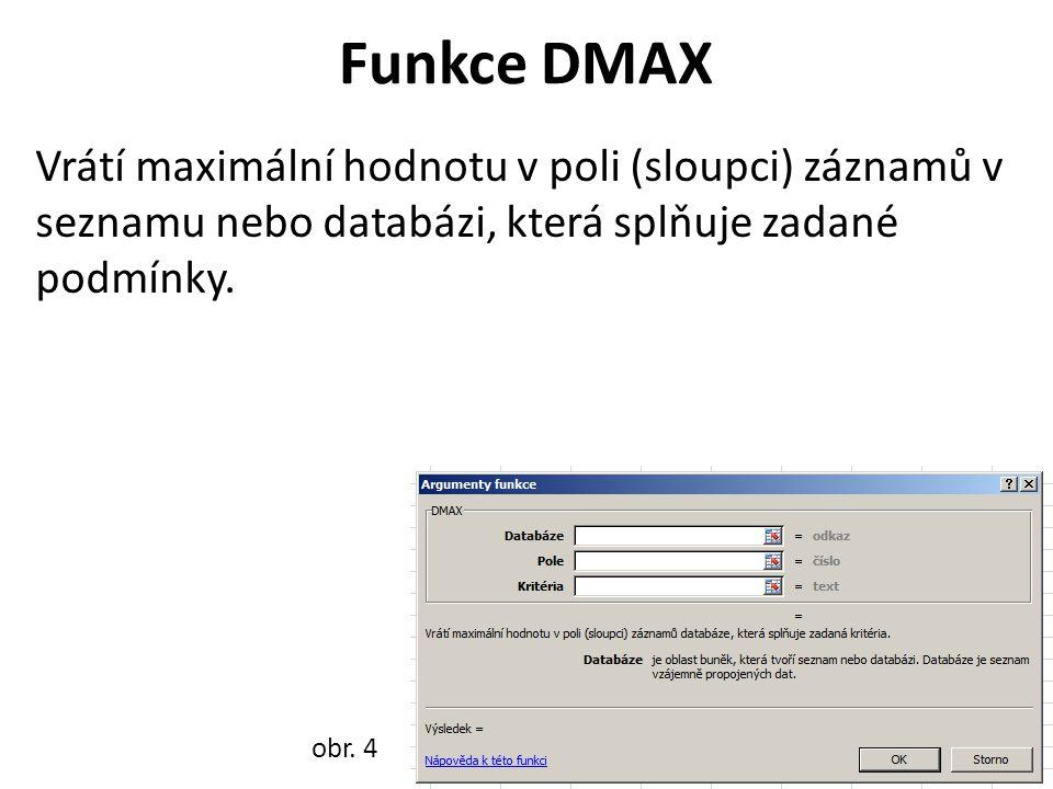 Funkce DMAX Vrátí maximální hodnotu v poli (sloupci) záznamů v seznamu nebo databázi, která splňuje zadané podmínky.