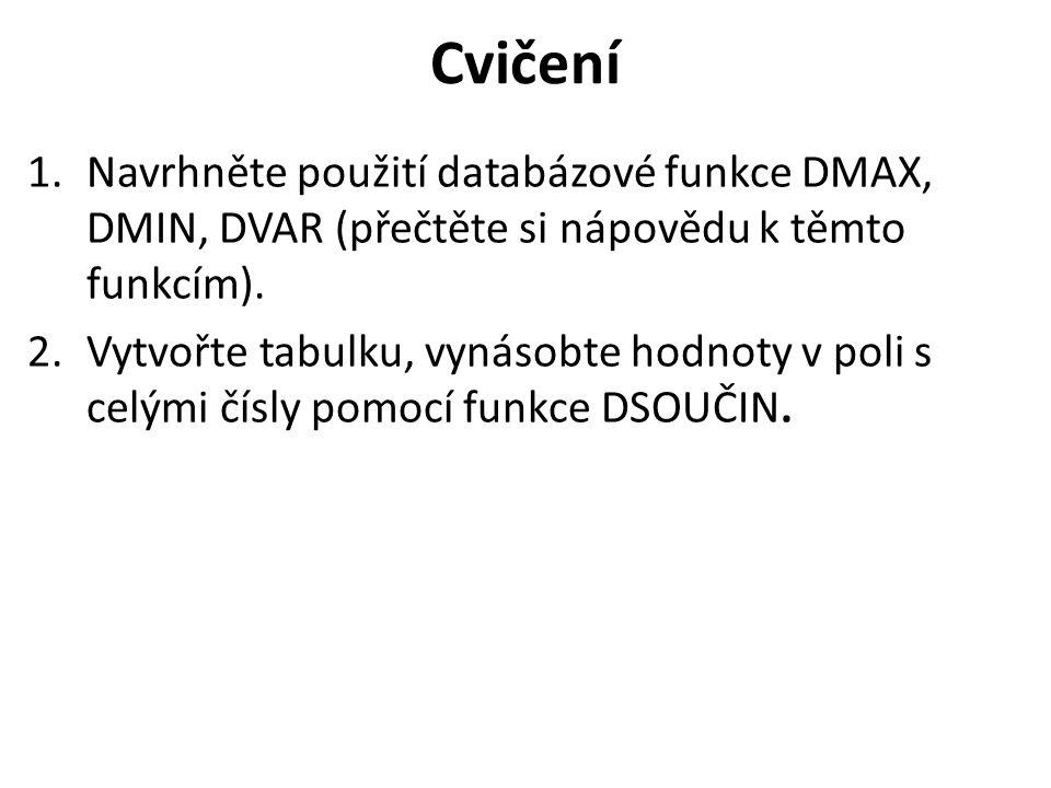 Cvičení 1.Navrhněte použití databázové funkce DMAX, DMIN, DVAR (přečtěte si nápovědu k těmto funkcím).