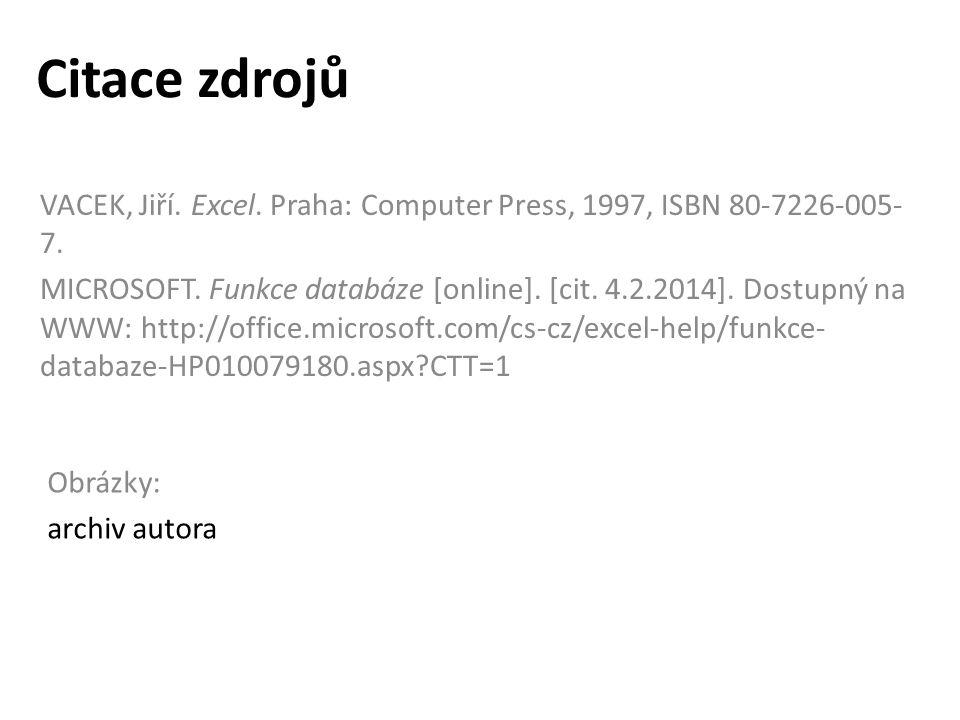 Citace zdrojů VACEK, Jiří.Excel. Praha: Computer Press, 1997, ISBN 80-7226-005- 7.