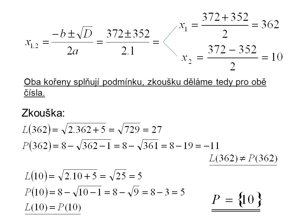 Zkouška: Oba kořeny splňují podmínku, zkoušku děláme tedy pro obě čísla.