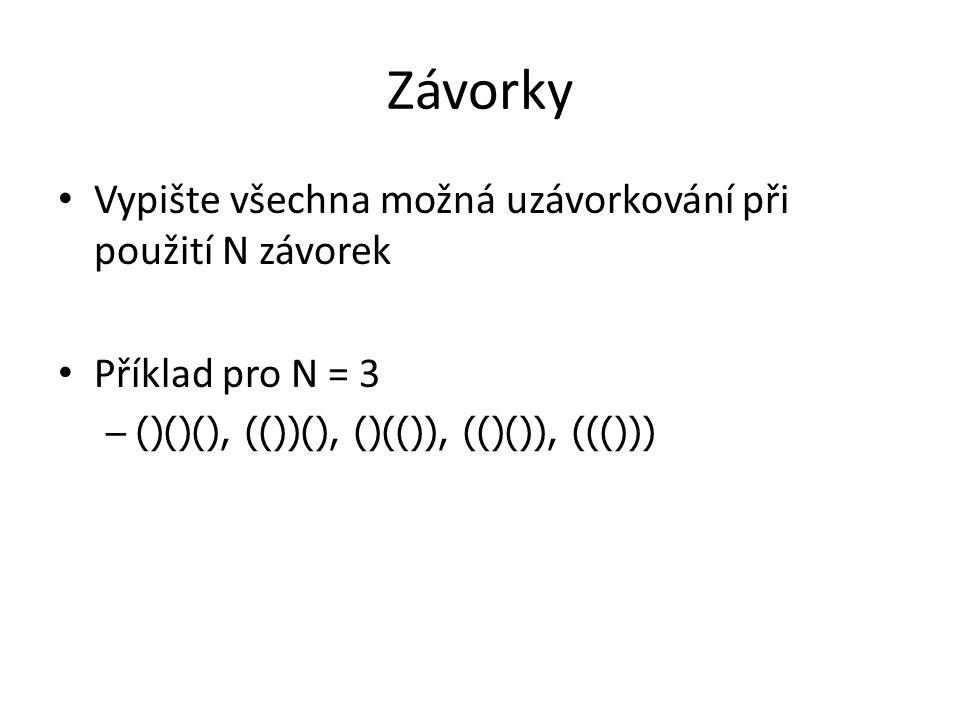 Závorky Vypište všechna možná uzávorkování při použití N závorek Příklad pro N = 3 – ()()(), (())(), ()(()), (()()), ((()))