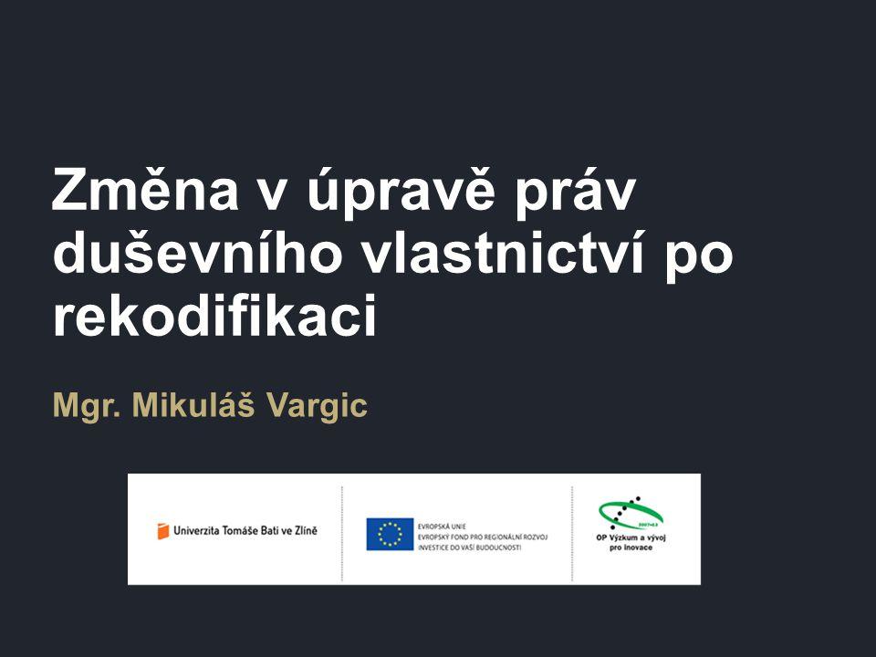 Změna v úpravě práv duševního vlastnictví po rekodifikaci Mgr. Mikuláš Vargic