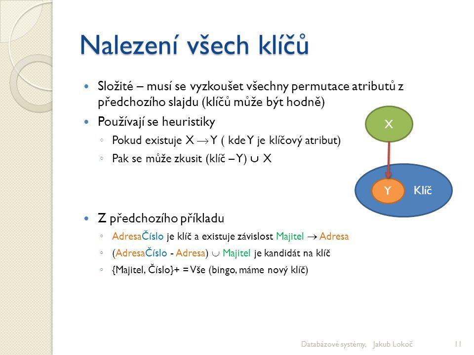 Nalezení všech klíčů Složité – musí se vyzkoušet všechny permutace atributů z předchozího slajdu (klíčů může být hodně) Používají se heuristiky ◦ Poku