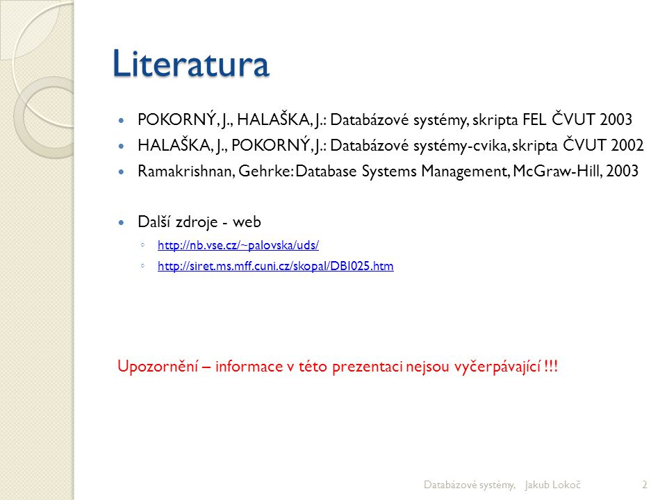 Literatura POKORNÝ, J., HALAŠKA, J.: Databázové systémy, skripta FEL ČVUT 2003 HALAŠKA, J., POKORNÝ, J.: Databázové systémy-cvika, skripta ČVUT 2002 R