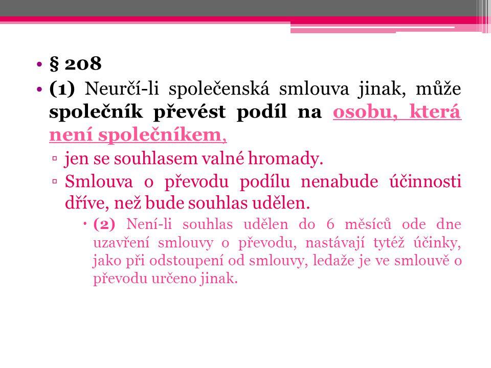 § 209 ▫(1) Nabytím podílu přistupuje nabyvatel ke společenské smlouvě společnosti.