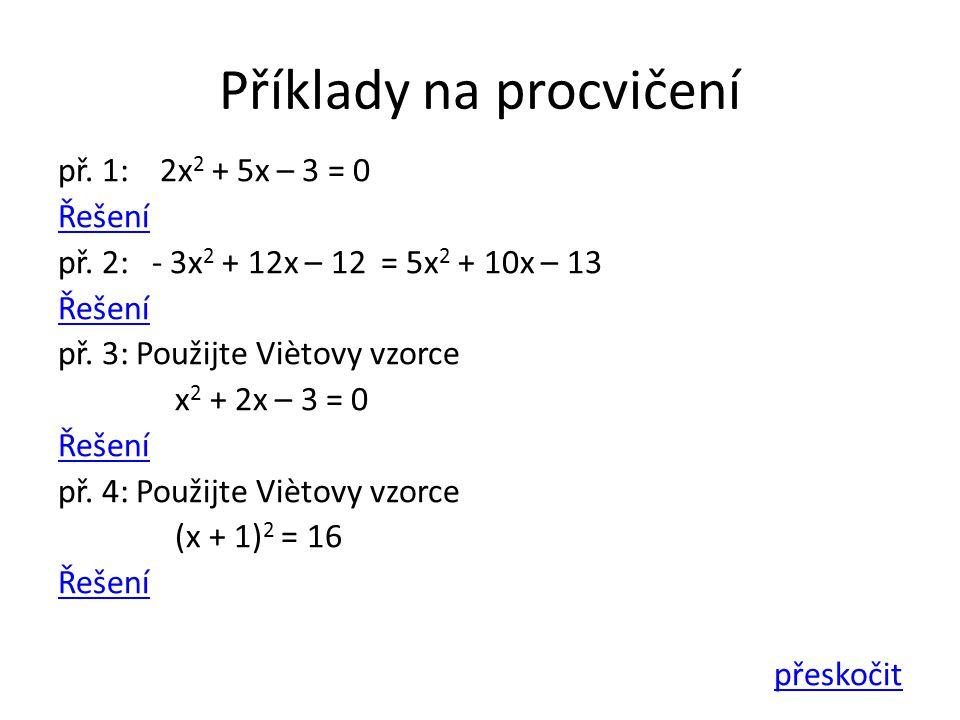 Příklady na procvičení př. 1: 2x 2 + 5x – 3 = 0 Řešení př.