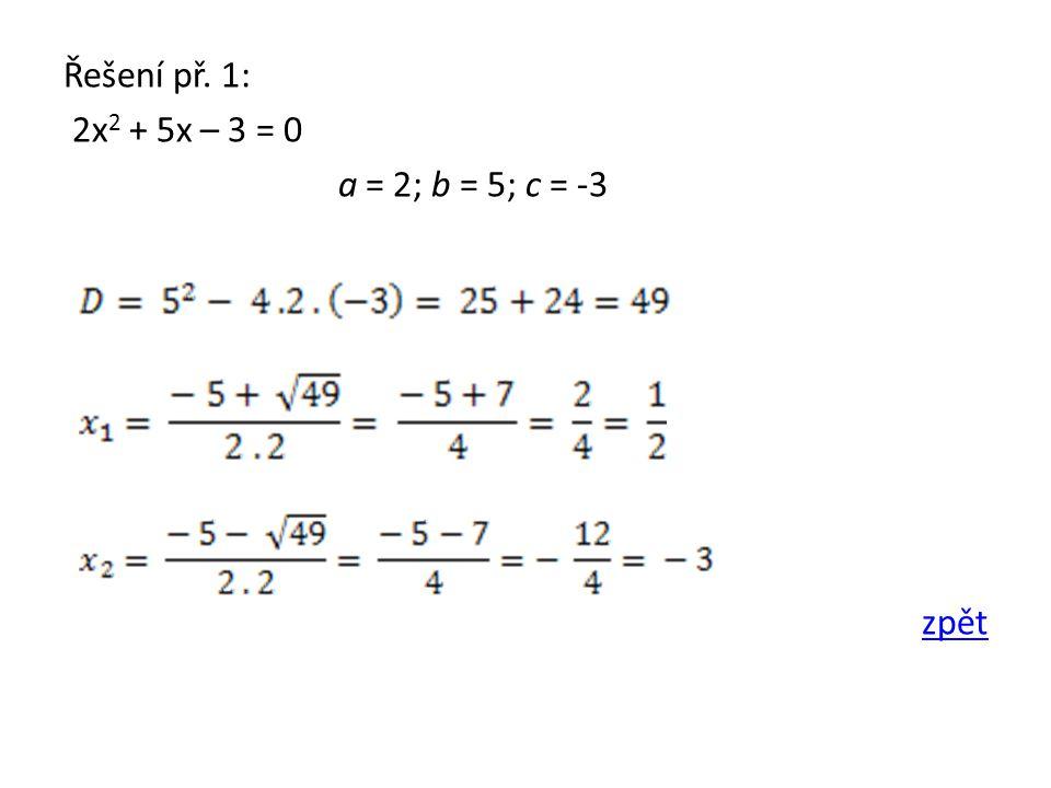 Řešení př. 1: 2x 2 + 5x – 3 = 0 a = 2; b = 5; c = -3 zpět