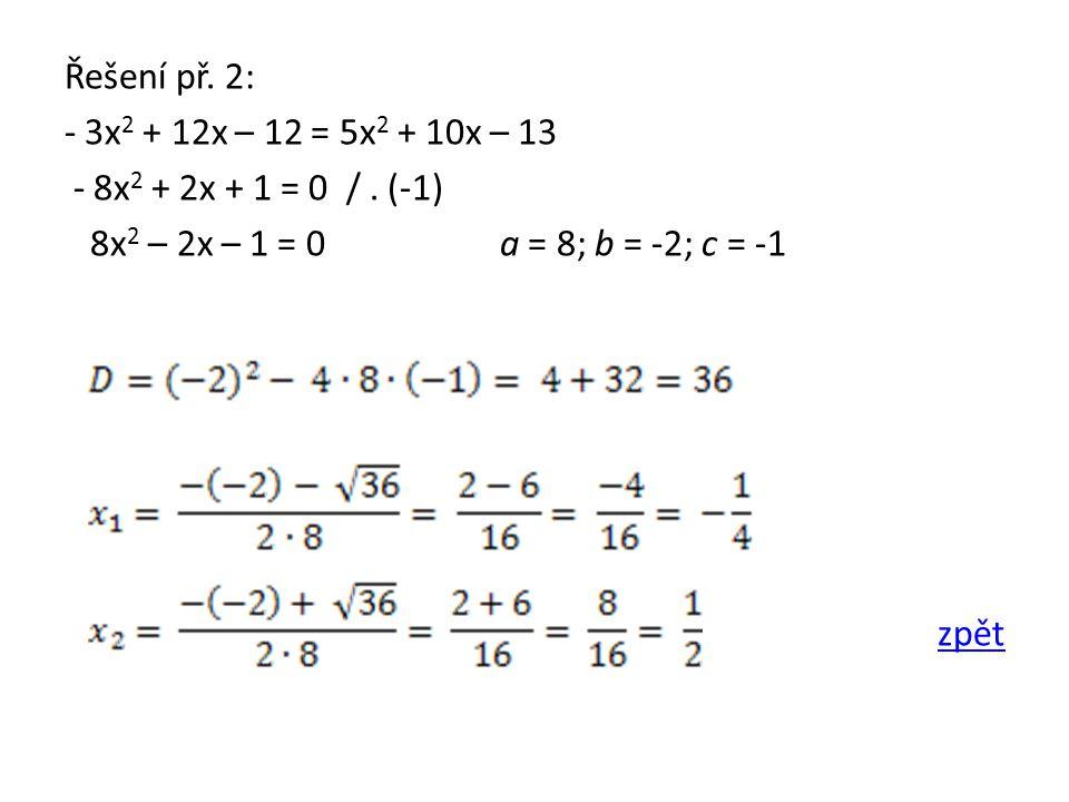 Řešení př. 2: - 3x 2 + 12x – 12 = 5x 2 + 10x – 13 - 8x 2 + 2x + 1 = 0 /.