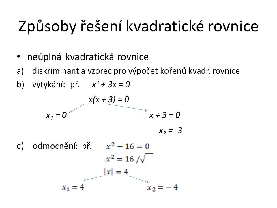 Způsoby řešení kvadratické rovnice neúplná kvadratická rovnice a)diskriminant a vzorec pro výpočet kořenů kvadr.