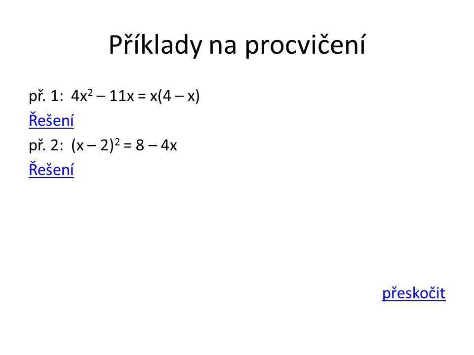 Příklady na procvičení př. 1: 4x 2 – 11x = x(4 – x) Řešení př.