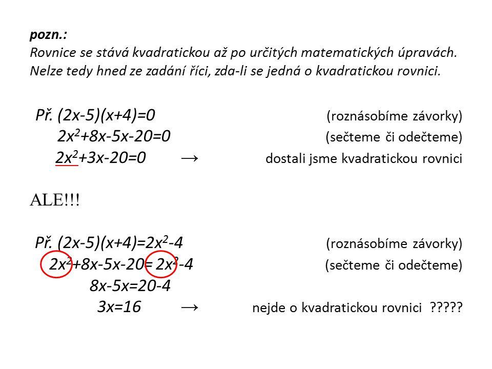Typy kvadratické rovnice úplná kvadratická rovnice: ax 2 + bx + c = 0 (má všechny tři členy) neúplná kvadratická rovnice: ax 2 + bx = 0 (chybí absolutní člen) ax 2 + c = 0 (chybí lineární člen) ax 2 = 0 (chybí lineární a absolutní člen)