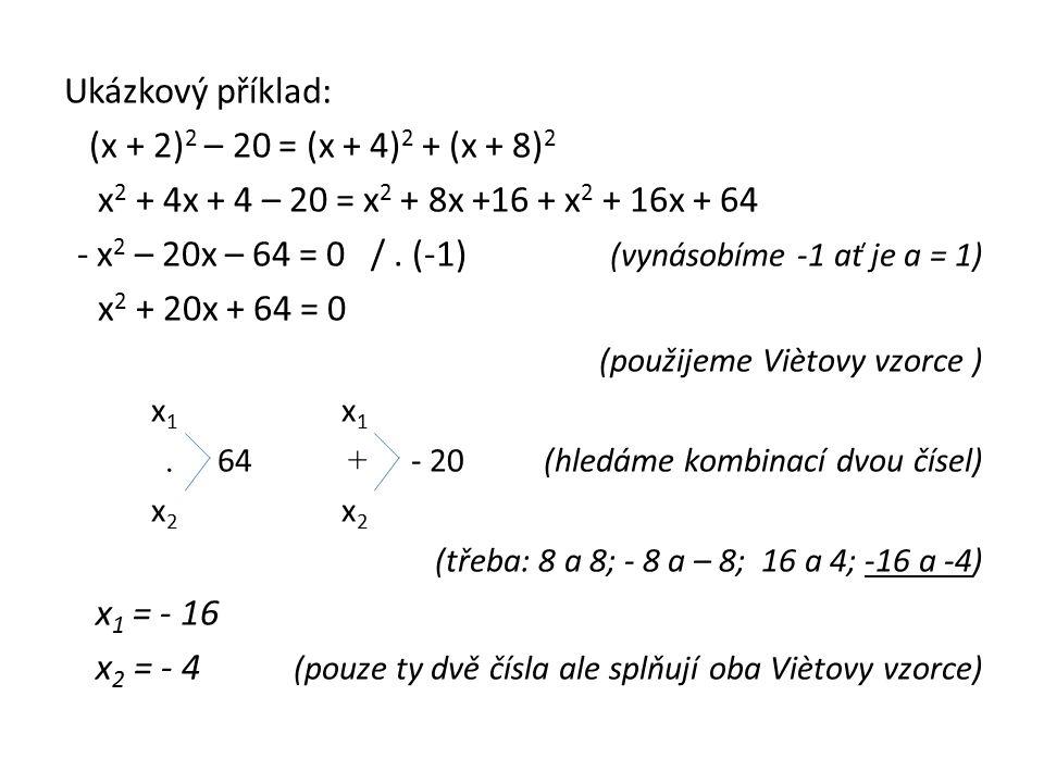 Ukázkový příklad: (x + 2) 2 – 20 = (x + 4) 2 + (x + 8) 2 x 2 + 4x + 4 – 20 = x 2 + 8x +16 + x 2 + 16x + 64 - x 2 – 20x – 64 = 0 /.