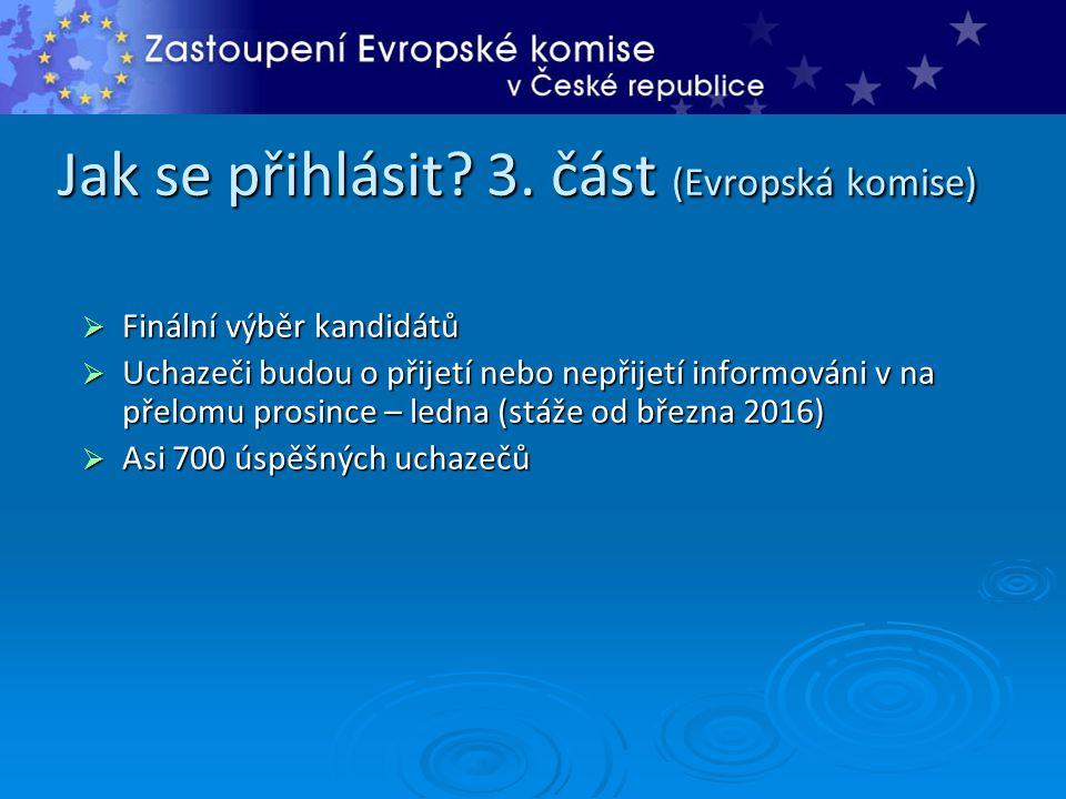 Jak se přihlásit? 3. část (Evropská komise)  Finální výběr kandidátů  Uchazeči budou o přijetí nebo nepřijetí informováni v na přelomu prosince – le