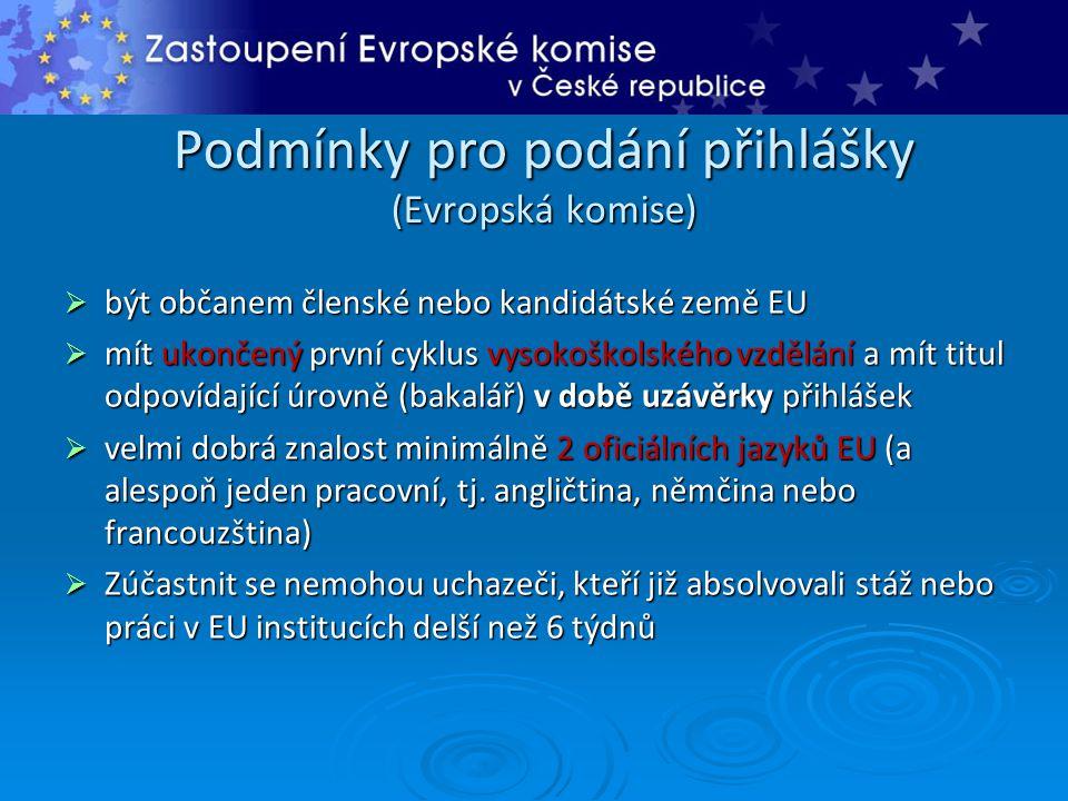 Podmínky pro podání přihlášky (Evropská komise)  být občanem členské nebo kandidátské země EU  mít ukončený první cyklus vysokoškolského vzdělání a mít titul odpovídající úrovně (bakalář) v době uzávěrky přihlášek  velmi dobrá znalost minimálně 2 oficiálních jazyků EU (a alespoň jeden pracovní, tj.