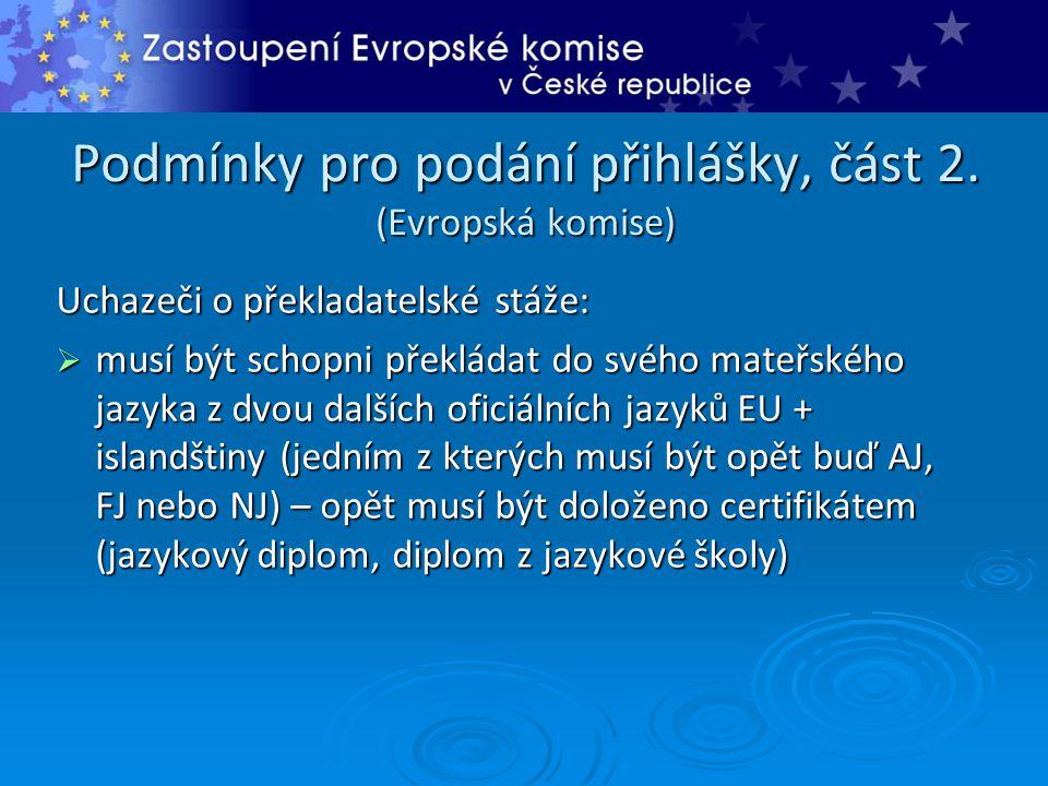 Podmínky pro podání přihlášky, část 2. (Evropská komise) Uchazeči o překladatelské stáže:  musí být schopni překládat do svého mateřského jazyka z dv
