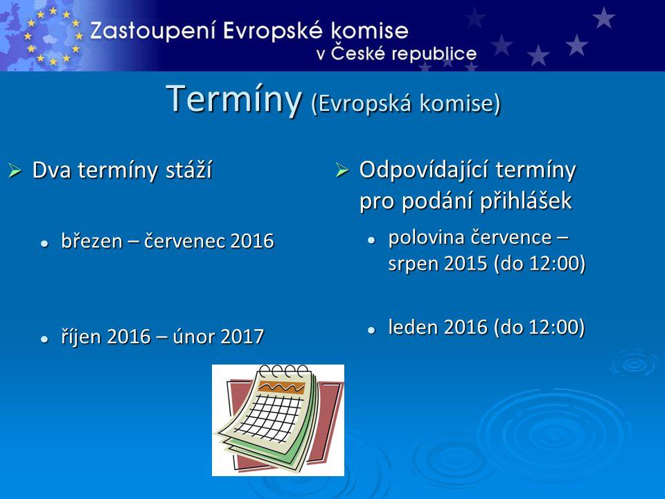 Termíny (Evropská komise)  Dva termíny stáží březen – červenec 2016 březen – červenec 2016 říjen 2016 – únor 2017 říjen 2016 – únor 2017  Odpovídající termíny pro podání přihlášek polovina července – srpen 2015 (do 12:00) leden 2016 (do 12:00)