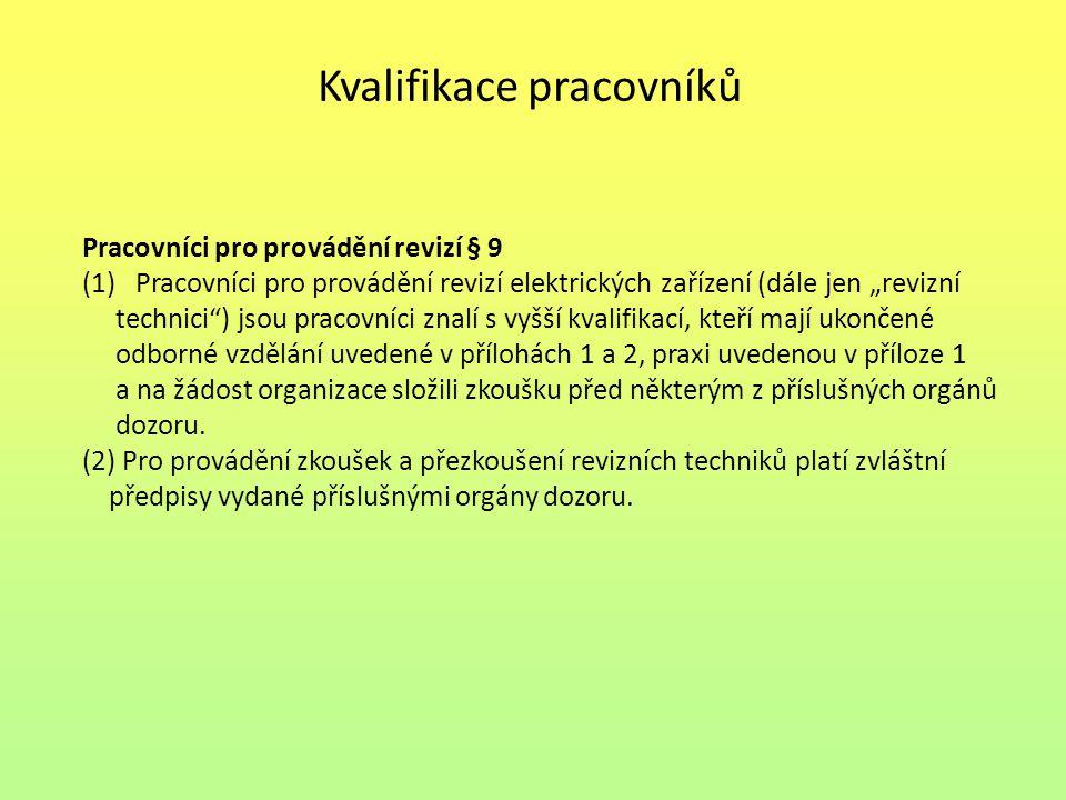 """Kvalifikace pracovníků Pracovníci pro provádění revizí § 9 (1)Pracovníci pro provádění revizí elektrických zařízení (dále jen """"revizní technici"""") jsou"""
