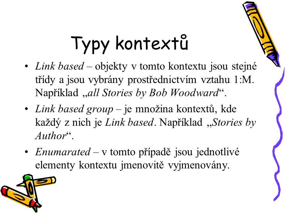 Typy kontextů Link based – objekty v tomto kontextu jsou stejné třídy a jsou vybrány prostřednictvím vztahu 1:M.
