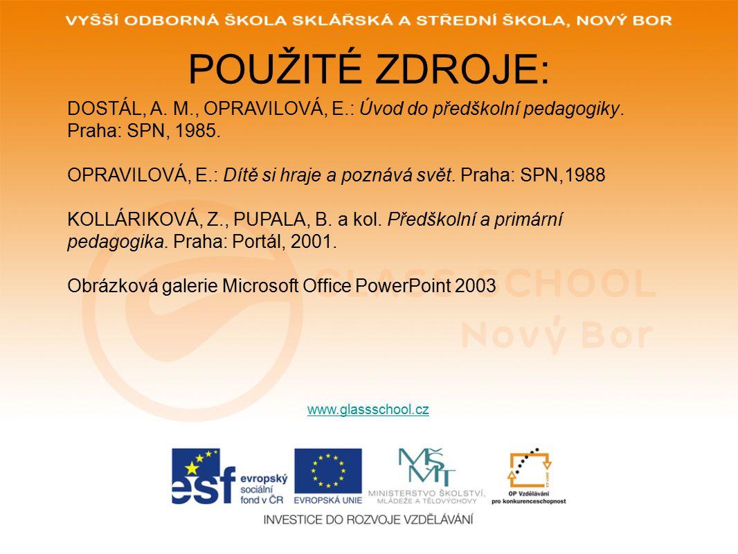 POUŽITÉ ZDROJE: www.glassschool.cz DOSTÁL, A. M., OPRAVILOVÁ, E.: Úvod do předškolní pedagogiky.