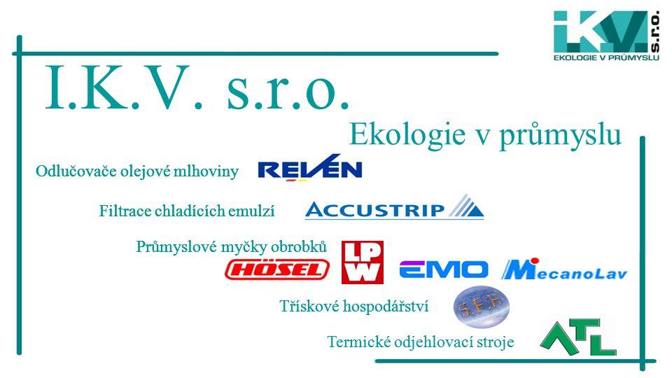 I.K.V. s.r.o. Ekologie v průmyslu Průmyslové myčky obrobků Odlučovače olejové mlhoviny Filtrace chladících emulzí Třískové hospodářství Termické odjeh
