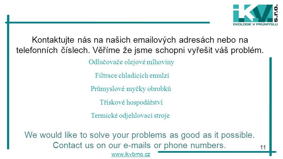 11 Kontaktujte nás na našich emailových adresách nebo na telefonních číslech. Věříme že jsme schopni vyřešit váš problém. We would like to solve your