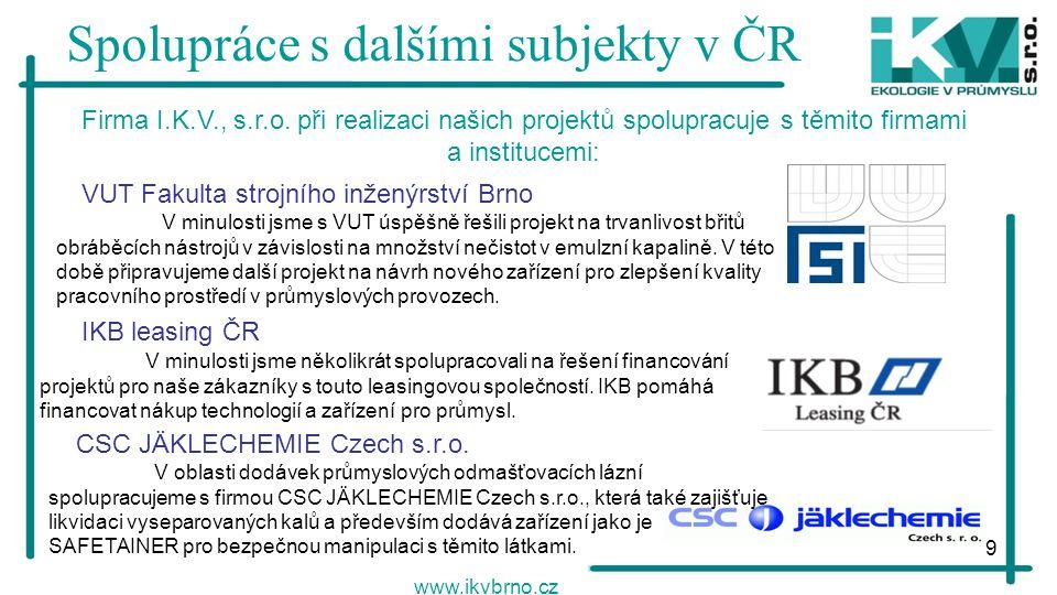 9 Spolupráce s dalšími subjekty v ČR www.ikvbrno.cz V minulosti jsme s VUT úspěšně řešili projekt na trvanlivost břitů obráběcích nástrojů v závislost