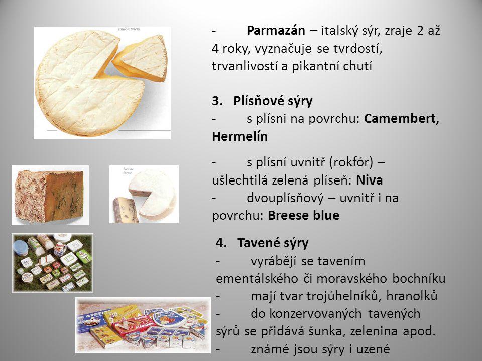 - Parmazán – italský sýr, zraje 2 až 4 roky, vyznačuje se tvrdostí, trvanlivostí a pikantní chutí 3. Plísňové sýry - s plísni na povrchu: Camembert, H