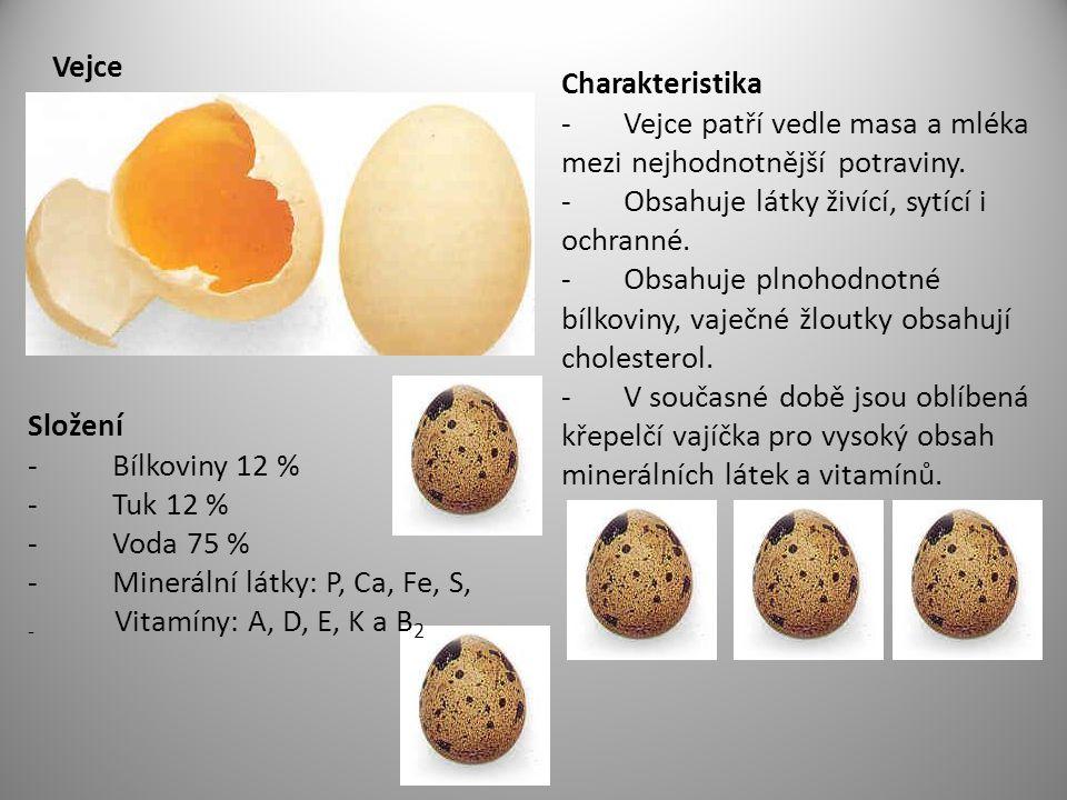 Vejce Charakteristika - Vejce patří vedle masa a mléka mezi nejhodnotnější potraviny. - Obsahuje látky živící, sytící i ochranné. - Obsahuje plnohodno